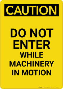 Caution: Do Not Enter While Machinery In Motion - Portrait Wall Sign