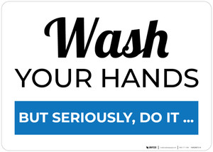Wash Your Hands But Seriously Do It Landscape - Wall Sign