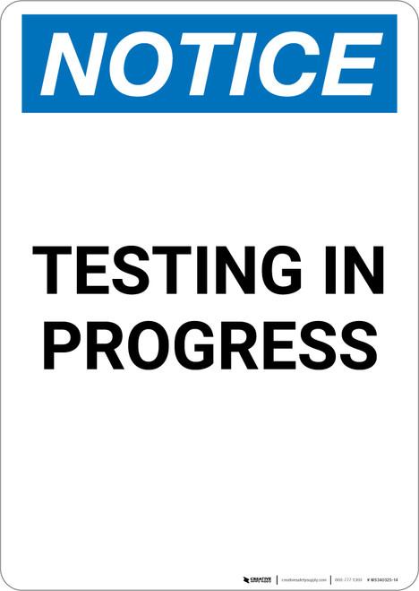 Notice: Testing In Progress - Portrait Wall Sign