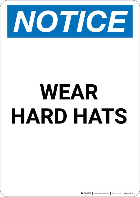 Notice: Wear Hard Hats - Portrait Wall Sign