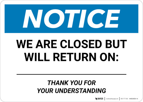 Notice: We Are Closed But Will Return On - Thank You for Your Understanding Landscape - Wall Sign