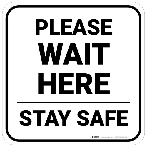 Please Wait Here Stay Safe Square - Floor Sign