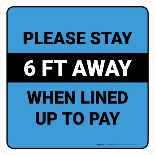 Please Stay 6 Ft Away When Lined Up To Pay Blue Square