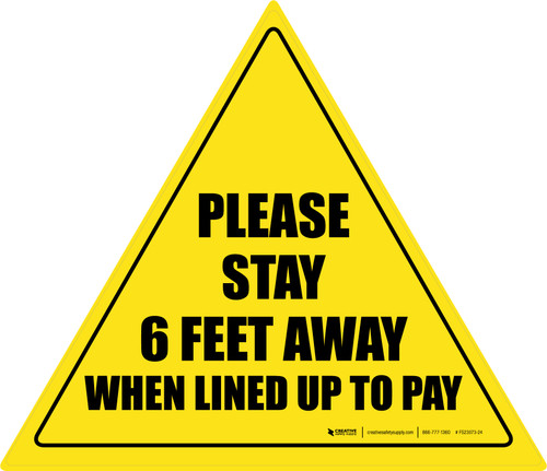 Please Stay 6 Ft Away When Lined Up To Pay Triangle