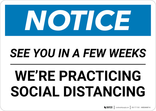Notice: See you in a Few Weeks We are Social Distancing ANSI Landscape - Wall Sign