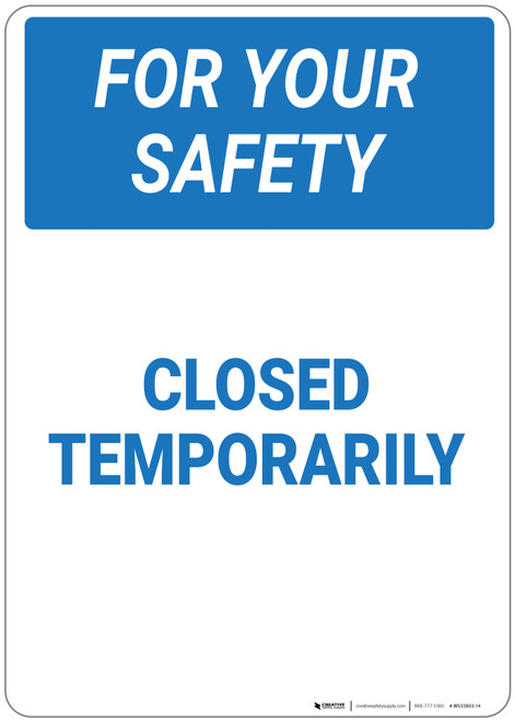 For Your Safety: Closed Temporarily - Wall Sign