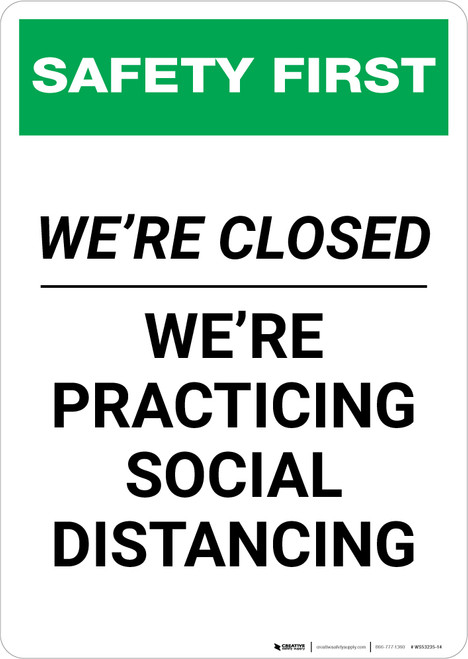Safety First: We Are Closed - We're Practicing Social Distancing Portrait - Wall Sign