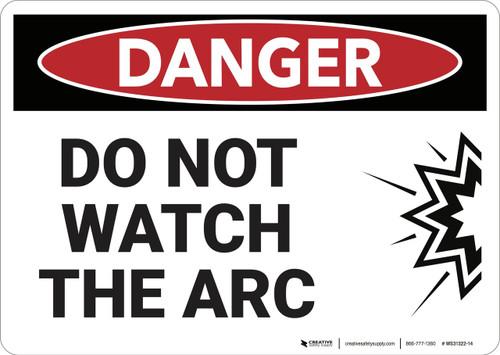 Danger: Do Not Watch the Arc - Wall Sign