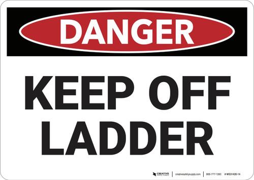 Danger: Keep Off Ladder - Wall Sign