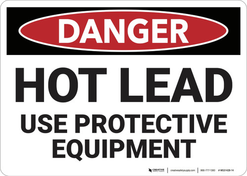 Danger: Hot Lead Use Protective Equipment - Wall Sign