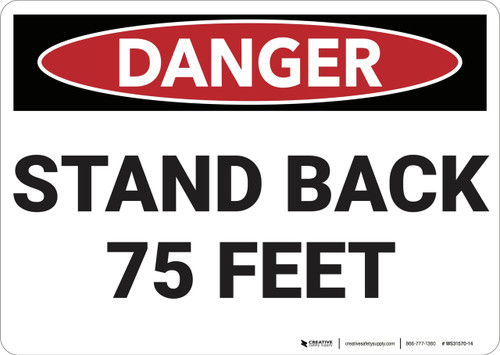 Danger: Stand Back 75 Feet - Wall Sign