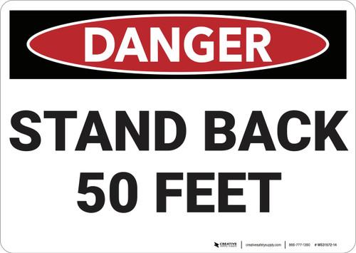 Danger: Stand Back 50 Feet - Wall Sign