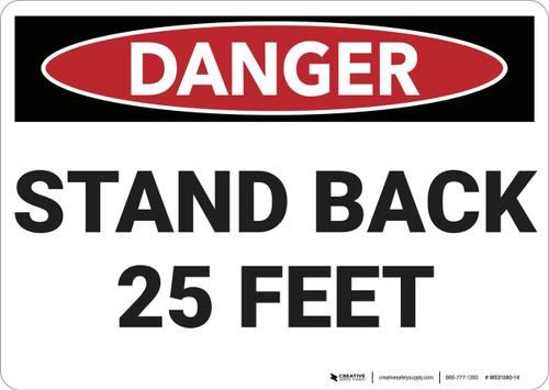 Danger: Stand Back 25 Feet - Wall Sign