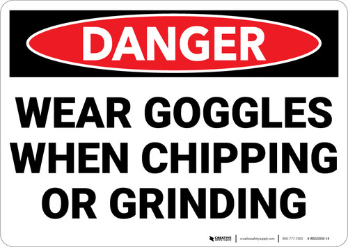 Danger: PPE Wear Goggles When Chipping and Grinding - Wall Sign