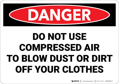 Danger: Do Not Use Compressed Air to Blow Dust or Dirt Off Clothes - Wall Sign
