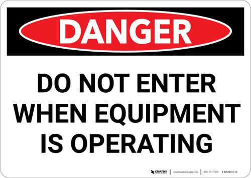 Danger: Do Not Enter When Equipment is Operating - Wall Sign
