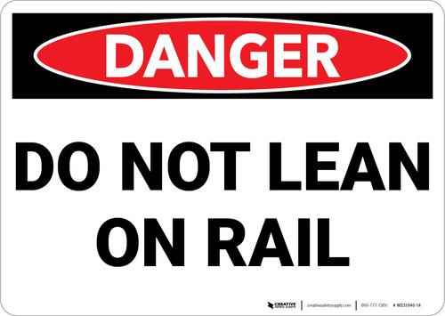 Danger: Do Not Lean On Rail - Wall Sign
