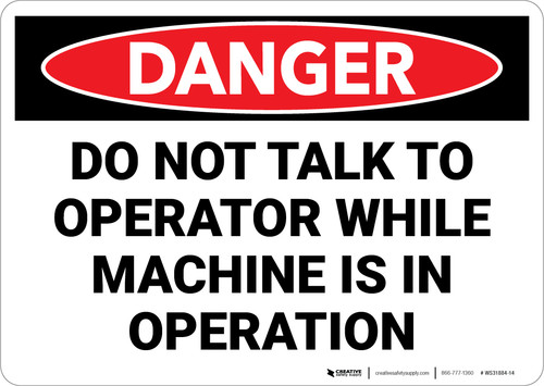Danger: Hazard Do Not Talk To Operator while Machine is in Operation - Wall Sign
