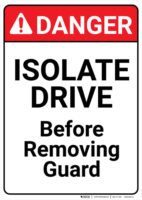Danger: Isolate Drive Before Removing Guard - Wall Sign