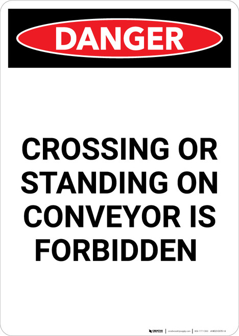Crossing or Standing on Conveyor is Forbidden - Portrait Wall Sign