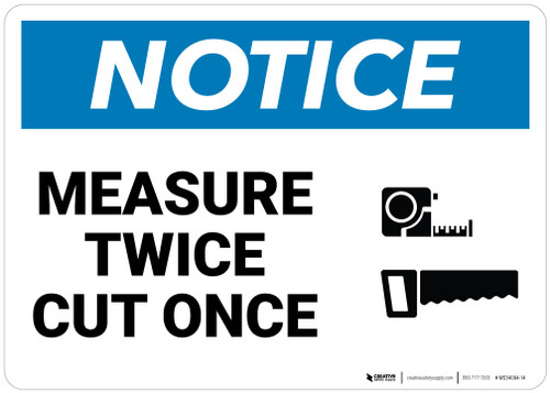 Notice: Measure Twice Cut Once   - Wall Sign