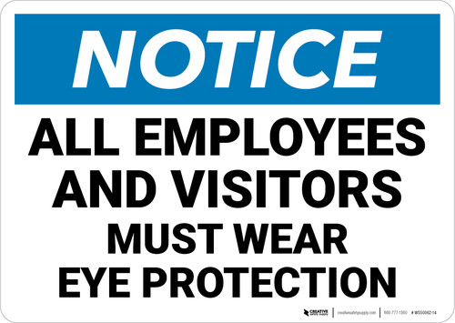 Notice: All Employees and Visitors Must Wear Eye Protection - Wall Sign
