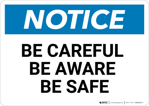 Notice: Be Careful Be Aware Be Safe - Wall Sign