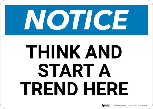 Notice: Think And Start A Trend Here - Wall Sign