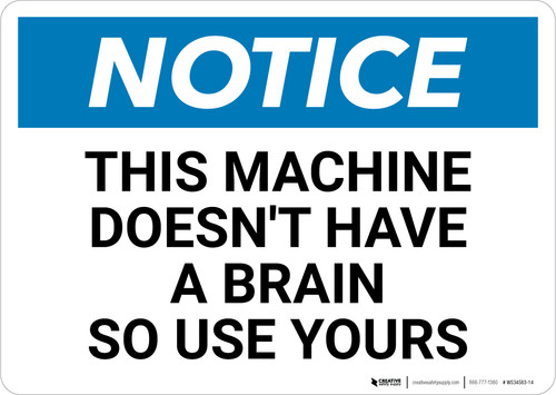 Notice: This Machine Doesn't Have A Brain - Wall Sign