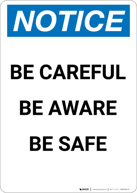 Notice: Be Careful Be Aware Be Safe - Portrait Wall Sign