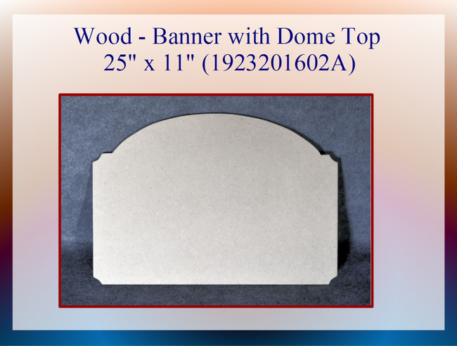 """Wood - Banner with Dome Top 25"""" x 11"""" (1923201602A)"""
