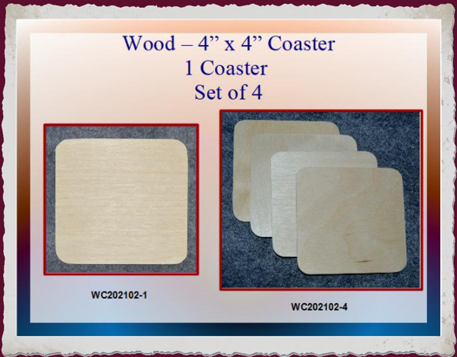 """Wood - Coaster 1 or Set  of 4 -  4'x 4"""" (wX202102-1  WC202102-4) List Price  $1.50/$6.00  SPECIAL PRICE  $1.30/$5.00"""