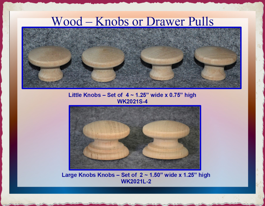 Wood - Knobs or Drawer Pull - Small Set of 4 Large Set of 2 (WK2021S-4, WK2021L-2) List Price $3.50 Special Price $3.00