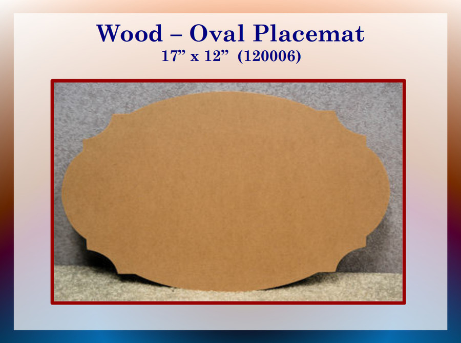 """Wood - Placemat,  17"""" x 12"""" Oval MDF (120006) List Price $6.50"""