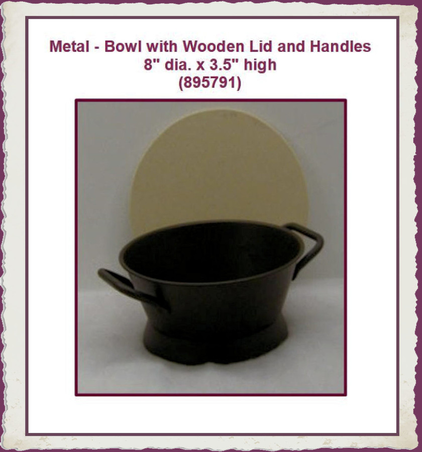 """Metal - Bowl with Wooden Lid and Handles 8"""" dia. x 3.5"""" high (895791) List Price $15.00"""