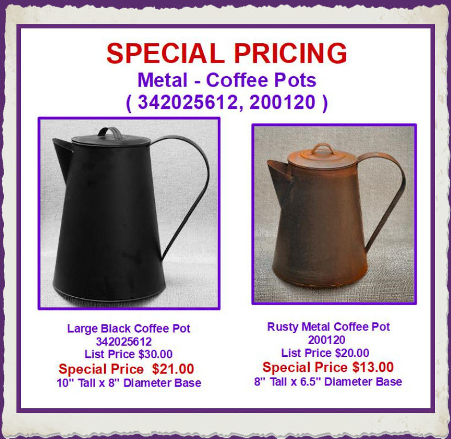 Metal - Coffee Pots ( 342025612 - $30.00, 200120 -$19.00 )  Special Prices $21.00 and $13.00