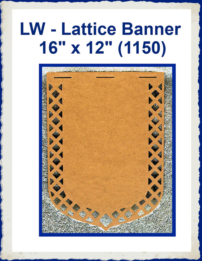 "LW - Lattice Banner 16: x 12"" (1150) List Price $27.00 NEW SPECIAL"