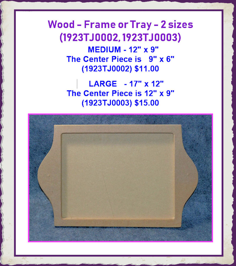 Wood - Frame or Tray 2 sizes (1923TJ0002, 1923TJ0003) List Price $13.00 and $17.00