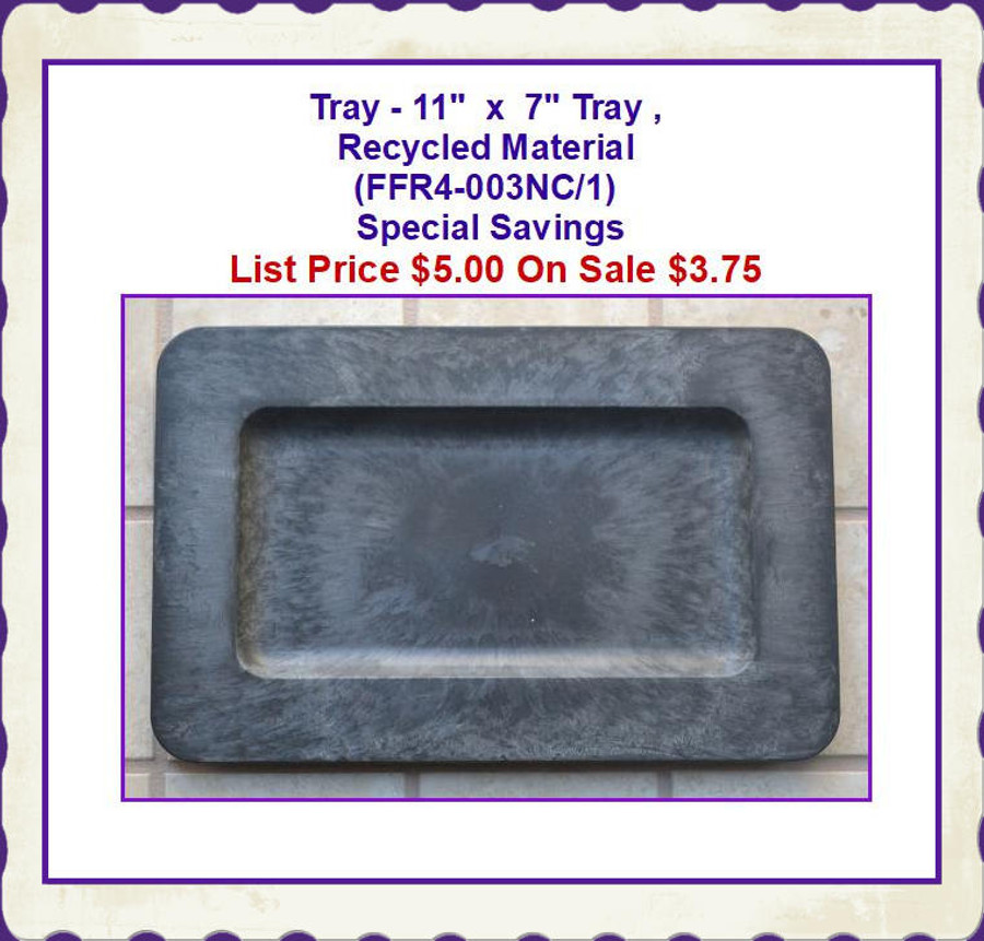 """Tray - 11""""  x  7"""" Tray , Recycled Material (FFR4-003NC/1)List Price $9.00"""