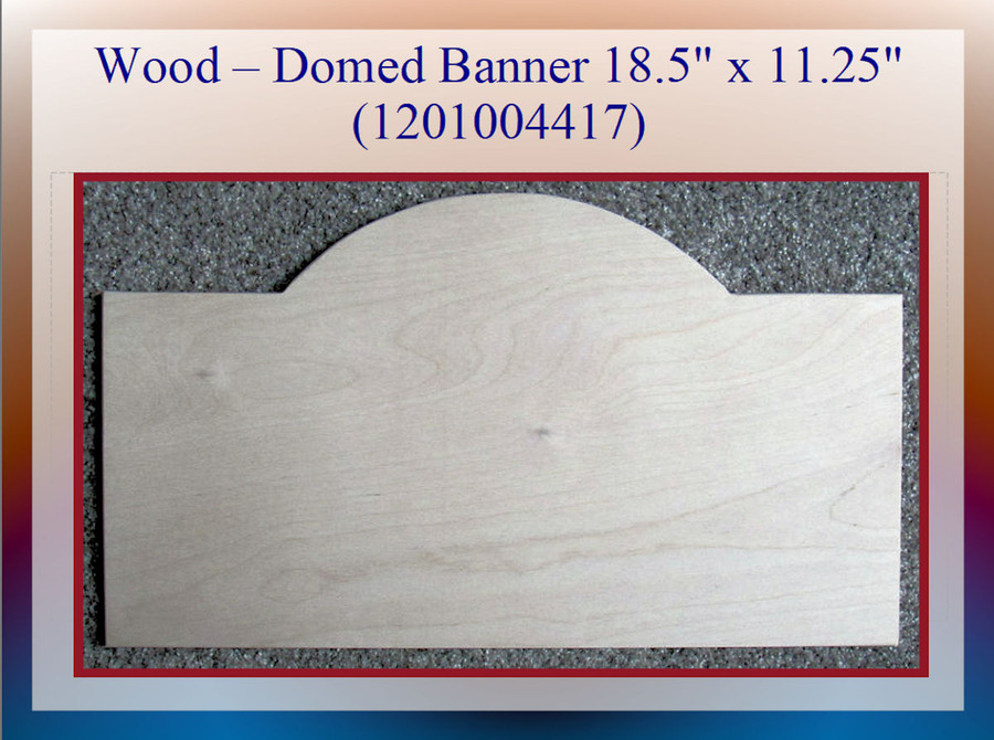 """Wood - Domed Banner  18.5"""" x 11.25"""" (1201004417) List Price $14.00"""