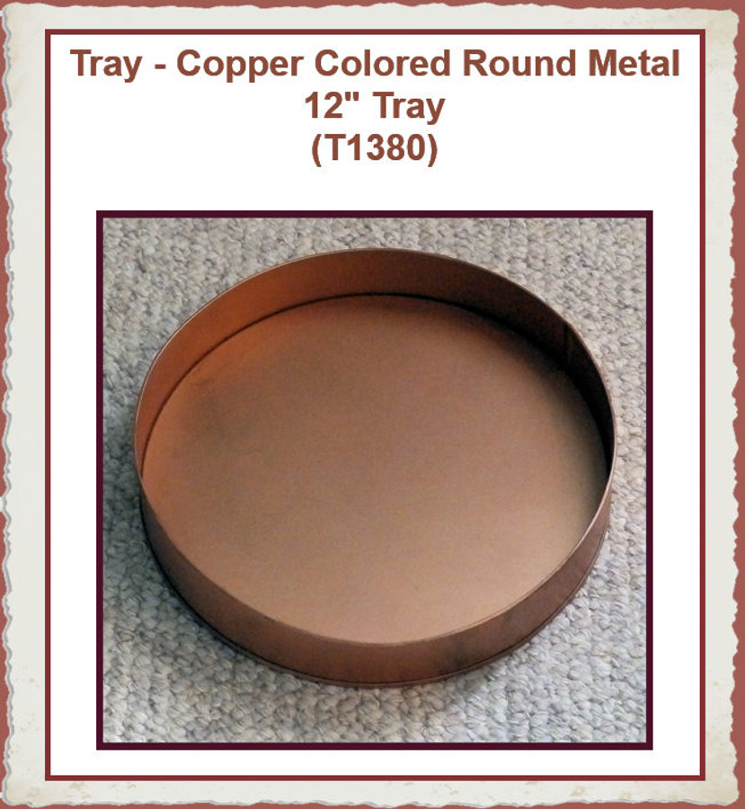 """Tray - Copper Colored Round  Metal 12"""" Tray (T1380) List Price $13.50"""