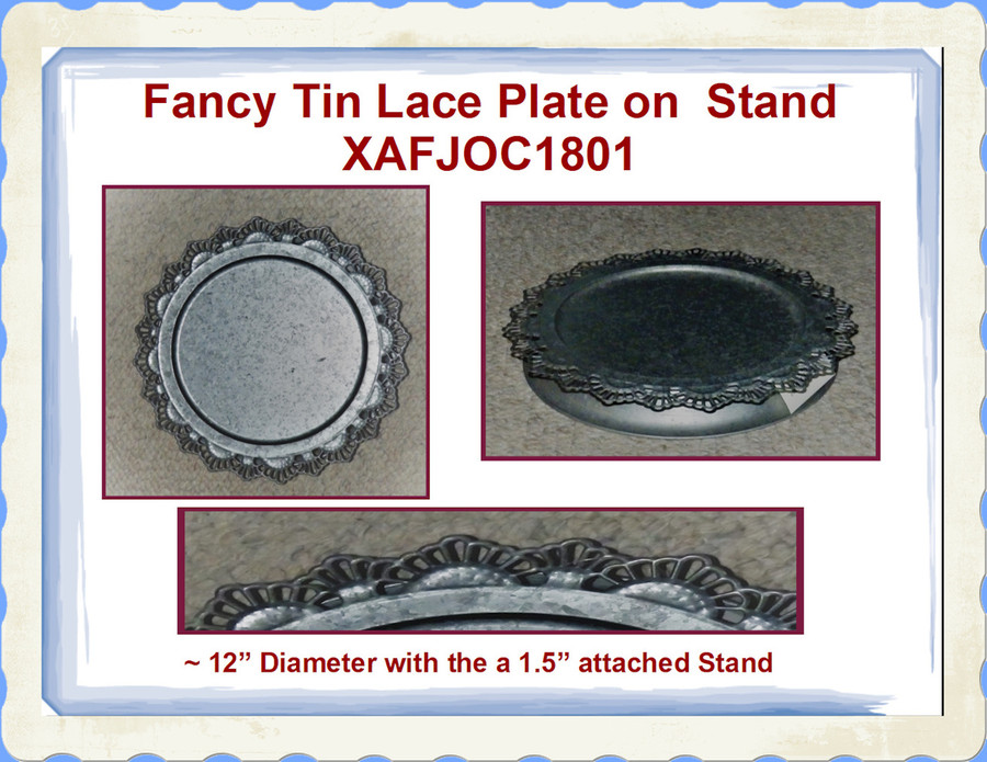 """Plate - Fancy Tin Lace  Plate on Stand 12"""" x 1.5"""" (XAFJOC1801) List Price  $15.00  BACK IN STOCK"""
