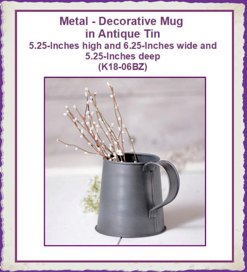Metal - Decorative Mug  in Antique Tin 5.25-Inches high and 6.25-Inches wide and 5.25-Inches deep (K18-06BZ) List Price $15.00