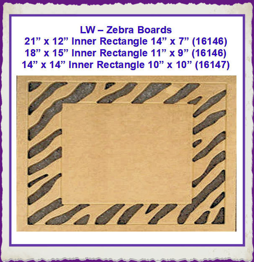 "LW - Zebra Boards 21"" x 12"", 18"" x 15""  and 14"" x 14"" (16146, 16145, 16147) List Price $25.00"