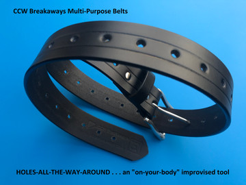 CCW Breakaways Multi-Purpose Belts with HOLES-ALL-THE-WAY-AROUND do more than just hold up your pants. America loves multi-purpose tools like a Leatherman Multi-Tool or a Swiss Army Knife. We often find ourselves in situations where we just can't carry everything we need with us. When that occurs, we improvise with multi-purpose devices.