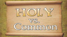 Holy vs. Common - Online Course