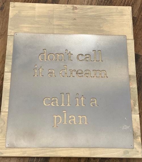 Don't Call It a Dream, Call It a Plan Metal Laser