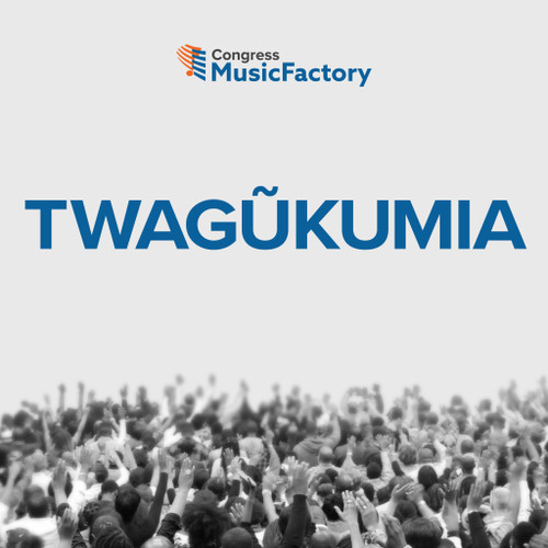 TWAGŨKUMIA [We Magnify You - Kikuyu]