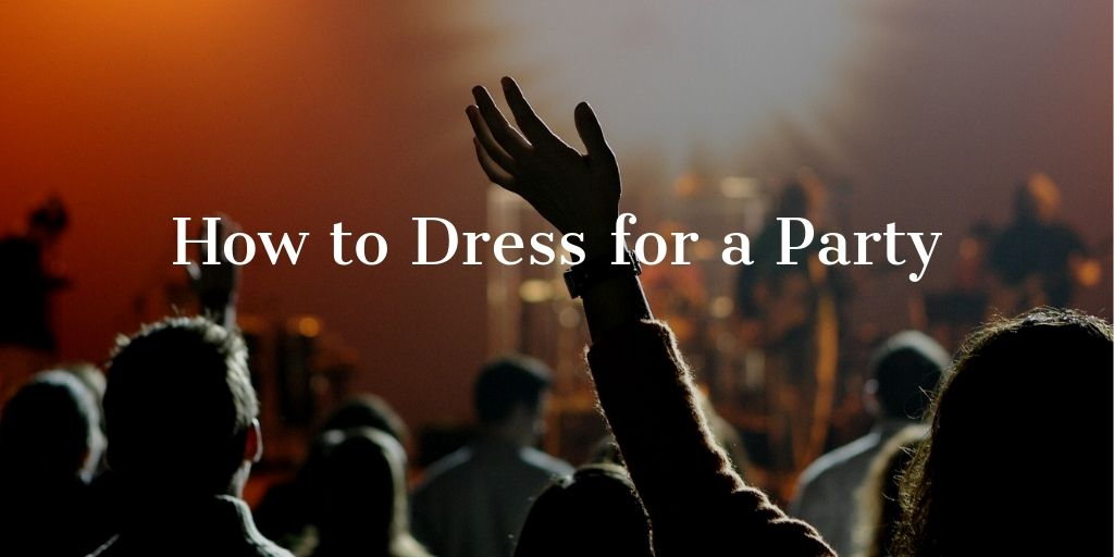 How to Dress for a Party