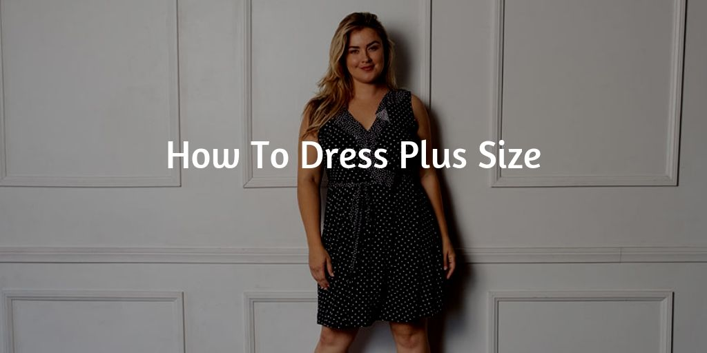 How to Dress Plus Size